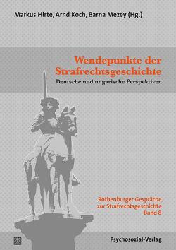 Wendepunkte der Strafrechtsgeschichte von Hirte,  Markus, Koch,  Arnd, Mezey,  Barna
