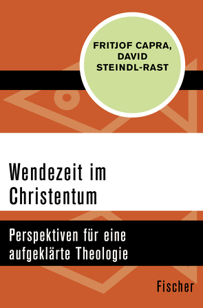 Wendezeit im Christentum von Capra,  Fritjof, Schuhmacher,  Erwin, Steindl-Rast,  David