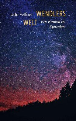 Wendlers Welt von Fellner,  Udo