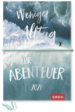 Weniger Alltag, mehr Abenteuer 2021 von Groh Redaktionsteam