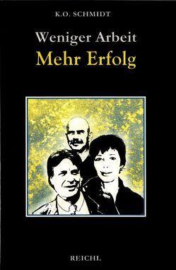 Weniger Arbeit – Mehr Erfolg von Schmidt,  K.O.