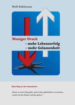 Weniger Druck – mehr Lebenserfolg – mehr Gelassenheit von Bühlmann,  Wolf Michael