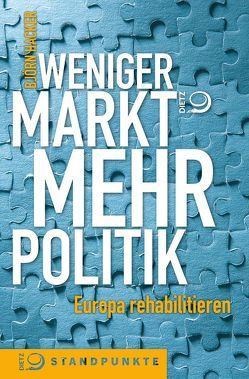 Weniger Markt, mehr Politik von Hacker,  Björn