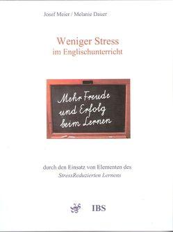Weniger Stress im Englischunterricht durch den Einsatz von Elementen des StressReduzierten Lernens von Dauer,  Melanie, Meier,  Josef