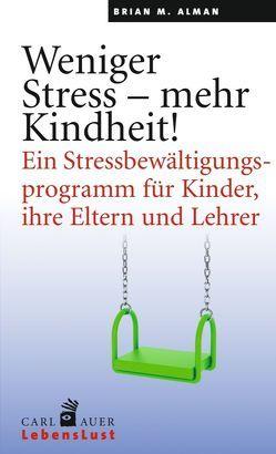 Weniger Stress – mehr Kindheit! von Alman,  Brian M
