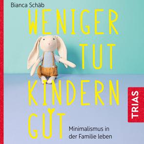 Weniger tut Kindern gut von Lehmann,  Anja, Schäb,  Bianca