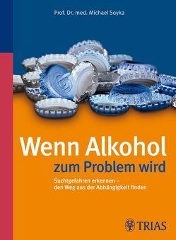 Wenn Alkohol zum Problem wird von Soyka,  Michael