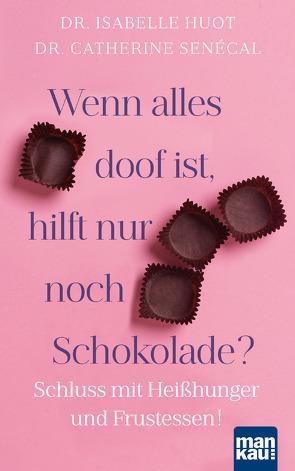 Wenn alles doof ist, hilft nur noch Schokolade? von Engelhardt,  Susanne, Huot,  Dr. Isabelle, Senécal,  Dr. Catherine