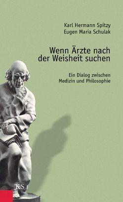 Wenn Ärzte nach der Weisheit suchen von Schulak,  Eugen M, Spitzy,  Karl H