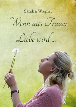 Wenn aus Trauer Liebe wird von Wagner,  Sandra