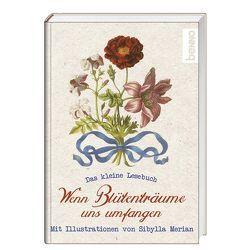 Wenn Blütenträume uns umfangen von Bauch,  Volker, Merian,  Maria Sibylla