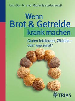 Wenn Brot & Getreide krank machen von Ledochowski,  Maximilian