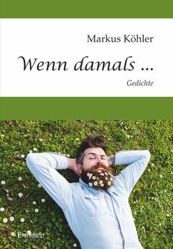 Wenn damals … von Köhler,  Markus