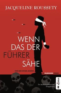 Wenn das der Führer sähe … Von der Hitler-Jugend in Filbingers Fänge von Roussety,  Jacqueline