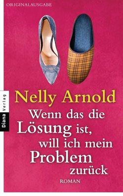 Wenn das die Lösung ist, will ich mein Problem zurück von Arnold,  Nelly