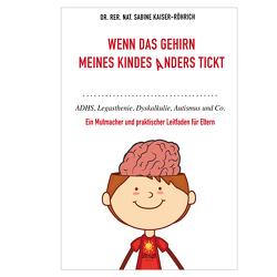 Wenn das Gehirn meines Kindes anders tickt: ADHS, Legasthenie, Dyskalkulie, Autismus und Co. von Dr. rer. nat. Kaiser-Röhrich,  Sabine
