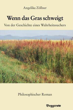 Wenn das Gras schweigt von Zöllner,  Angelika