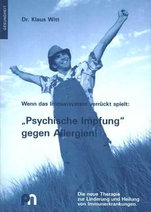"""Wenn das Immunsystem verrückt spielt: """"Psychische Impfung"""" gegen Allergien! von Witt,  Klaus"""