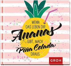 Wenn das Leben dir Ananas gibt, mach Pina Colada draus von Groh,  Joachim
