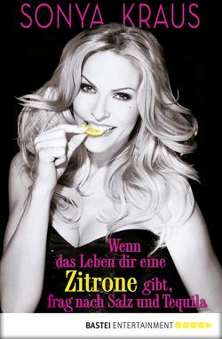Wenn das Leben dir eine Zitrone gibt, frag nach Salz und Tequila von Kraus,  Sonya