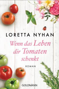 Wenn das Leben dir Tomaten gibt von Nyhan,  Loretta, Schmidt,  Sibylle