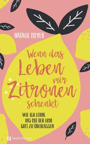 Wenn das Leben mir Zitronen schenkt von Meyer,  Natalie