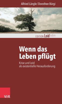 Wenn das Leben pflügt von Bürgi,  Dorothee, Längle,  Alfried, Müller,  Monika