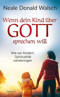 Wenn dein Kind über Gott sprechen will von Görden,  Thomas, Walsch,  Neale Donald