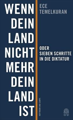 Wenn dein Land nicht mehr dein Land ist oder Sieben Schritte in die Diktatur von Grabinger,  Michaela, Temelkuran,  Ece