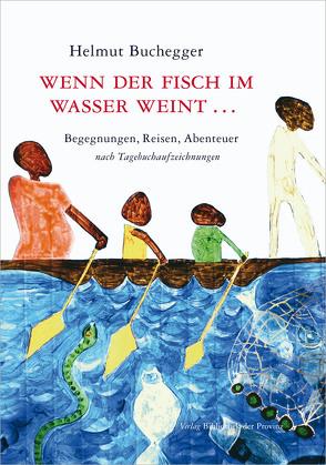 Wenn der Fisch im Wasser weint … von Buchegger,  Helmut, Gaisbauer,  Hubert, Yapaupa,  Cyr-Nestor