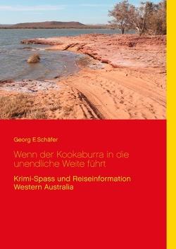 Wenn der Kookaburra in die unendliche Weite führt von Schäfer,  Georg E.