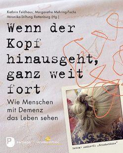 Wenn der Kopf hinausgeht, ganz weit fort. von Feldhaus,  Kathrin, Mehring-Fuchs,  Margarethe, Veronika-Stiftung