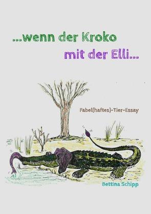 …wenn der Kroko mit der Elli… von Schipp,  Bettina