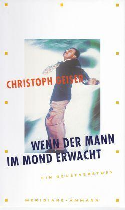 Wenn der Mann im Mond erwacht von Geiser,  Christoph