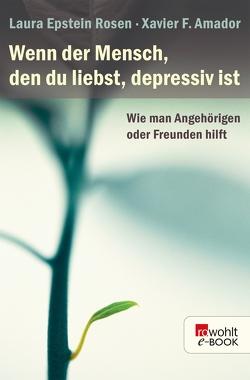 Wenn der Mensch, den du liebst, depressiv ist von Amador,  Xavier F., Epstein Rosen,  Laura, Rinne,  Olga