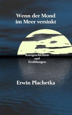 Wenn der Mond im Meer versinkt von Plachetka,  Erwin