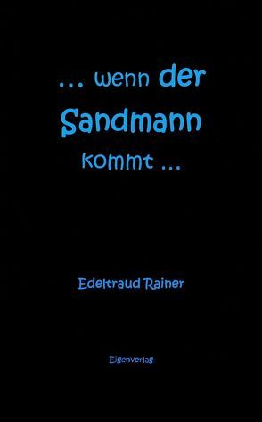 … wenn der Sandmann kommt… von Rainer,  Edeltraud