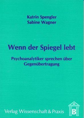 Wenn der Spiegel lebt – Psychoanalytiker sprechen über Gegenübertragung von Jaeggi,  Eva, Spengler,  Katrin, Wagner,  Sabine