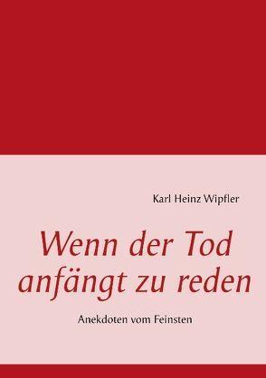 Wenn der Tod anfängt zu reden von Wipfler,  Karl Heinz