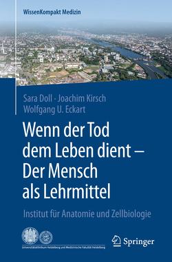 Wenn der Tod dem Leben dient – Der Mensch als Lehrmittel von Doll,  Sara, Eckart,  Wolfgang U., Kirsch,  Joachim
