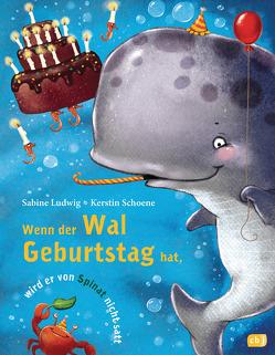 Wenn der Wal Geburtstag hat, wird er von Spinat nicht satt von Ludwig,  Sabine, Schoene,  Kerstin