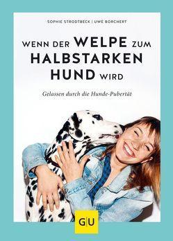 Wenn der Welpe zum halbstarken Hund wird von Borchert,  Uwe, Strodtbeck,  Sophie