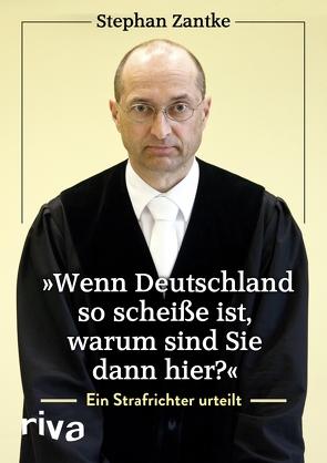 """""""Wenn Deutschland so scheiße ist, warum sind Sie dann hier?"""" von Zantke,  Stephan"""