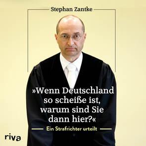 """""""Wenn Deutschland so scheiße ist, warum sind Sie dann hier?"""" von Grimm,  Michael A., Zantke,  Stephan"""