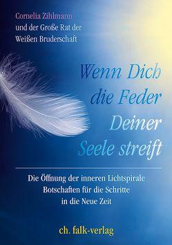 Wenn Dich die Feder Deiner Seele streift von Der Große Rat der Weißen Bruderschaft, Zihlmann,  Cornelia