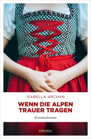 Wenn die Alpen Trauer tragen von Archan,  Isabella