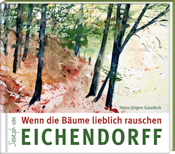 Wenn die Bäume lieblich rauschen von Gaudeck,  Hans-Jürgen, von Eichendorff,  Joseph