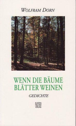 Wenn die Bäume Blätter weinen von Dorn,  Wolfram