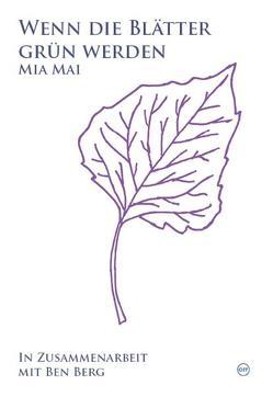 Wenn die Blätter grün werden von Berg,  Ben, Mai,  Mia