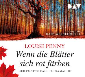 Wenn die Blätter sich rot färben. Der fünfte Fall für Gamache von Krewer,  Harald, Meyer,  Hans-Werner, Penny,  Louise, Stumpf,  Andrea, Werbeck,  Gabriele